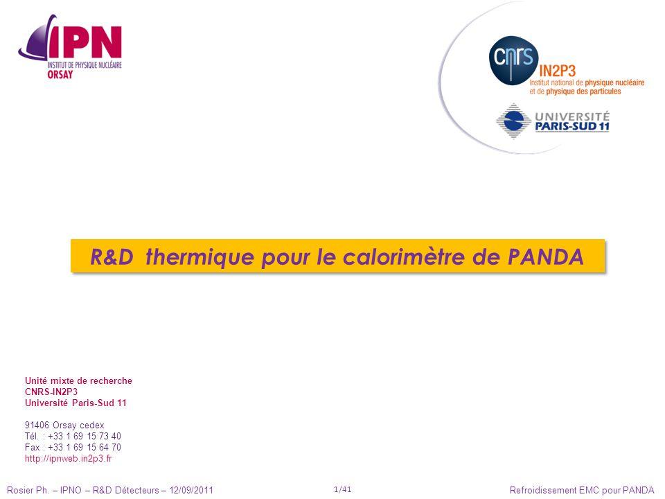 Rosier Ph. – IPNO – R&D Détecteurs – 12/09/2011 1/41 Refroidissement EMC pour PANDA R&D thermique pour le calorimètre de PANDA Unité mixte de recherch