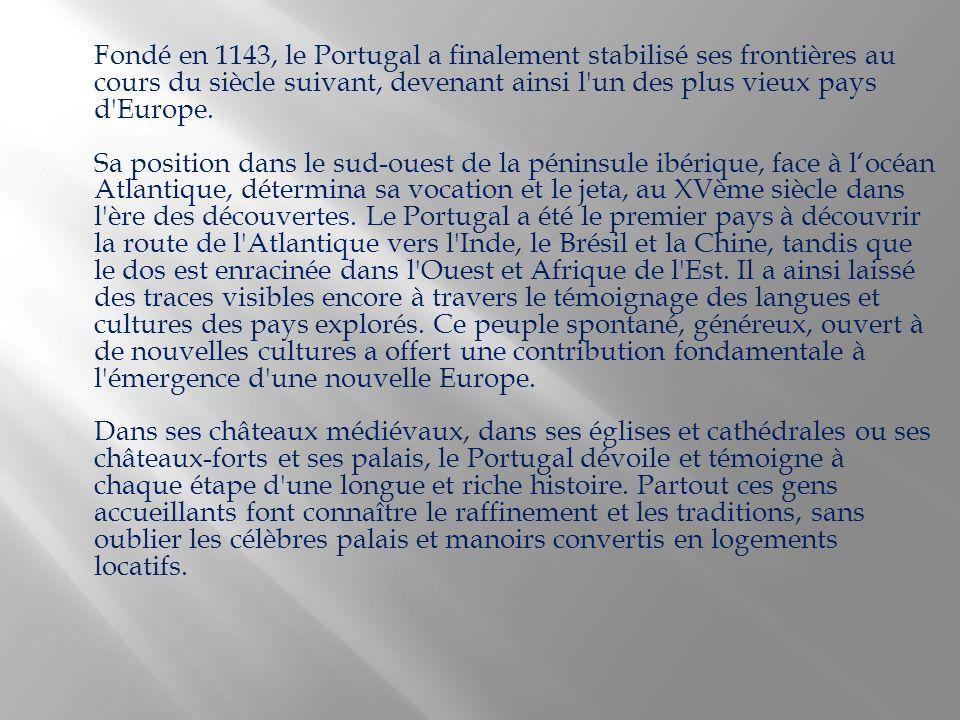Fondé en 1143, le Portugal a finalement stabilisé ses frontières au cours du siècle suivant, devenant ainsi l un des plus vieux pays d Europe.