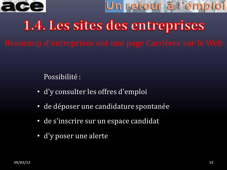 29/03/1215 Possibilité : d y consulter les offres d emploi de déposer une candidature spontanée de s inscrire sur un espace candidat d y poser une alerte Beaucoup d entreprises ont une page Carrières sur le Web