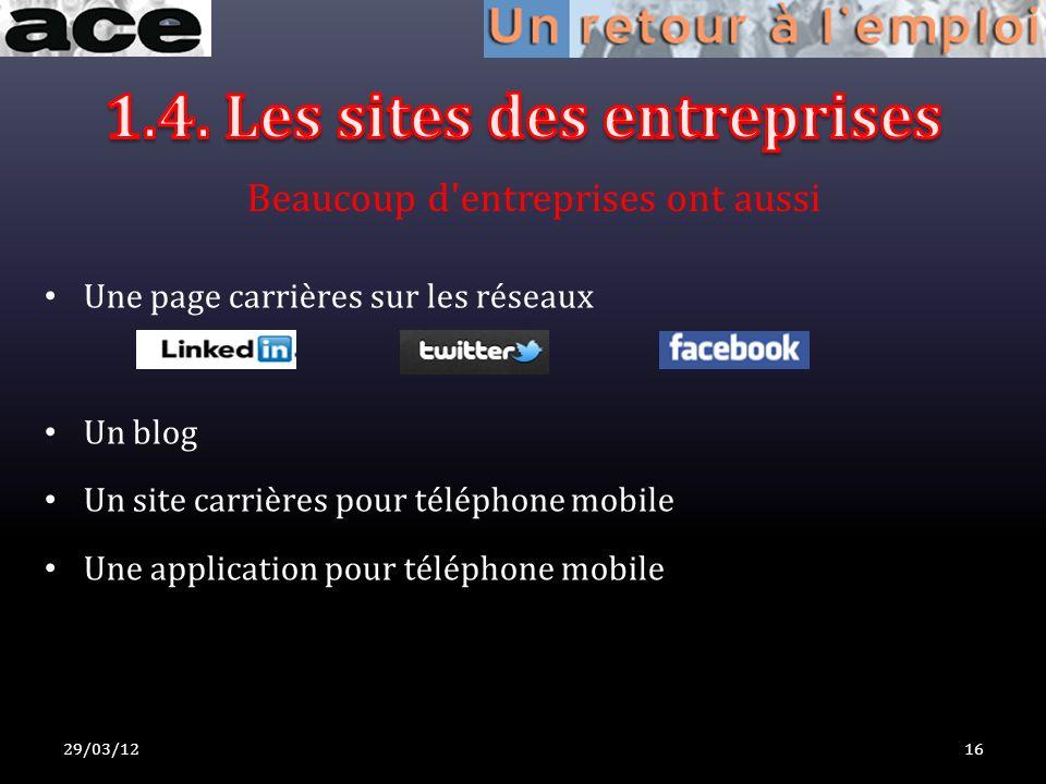 29/03/1216 Une page carrières sur les réseaux Un blog Un site carrières pour téléphone mobile Une application pour téléphone mobile Beaucoup d entreprises ont aussi