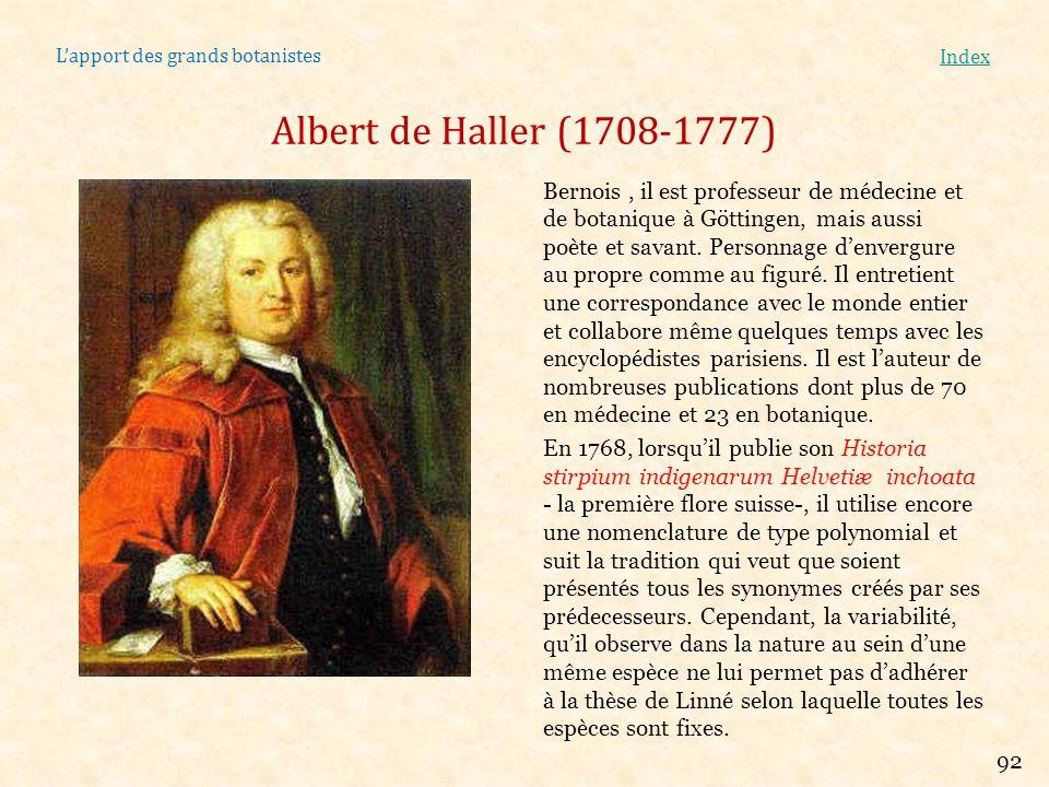 Lapport des grands botanistes Index Albert de Haller (1708-1777) Bernois, il est professeur de médecine et de botanique à Göttingen, mais aussi poète