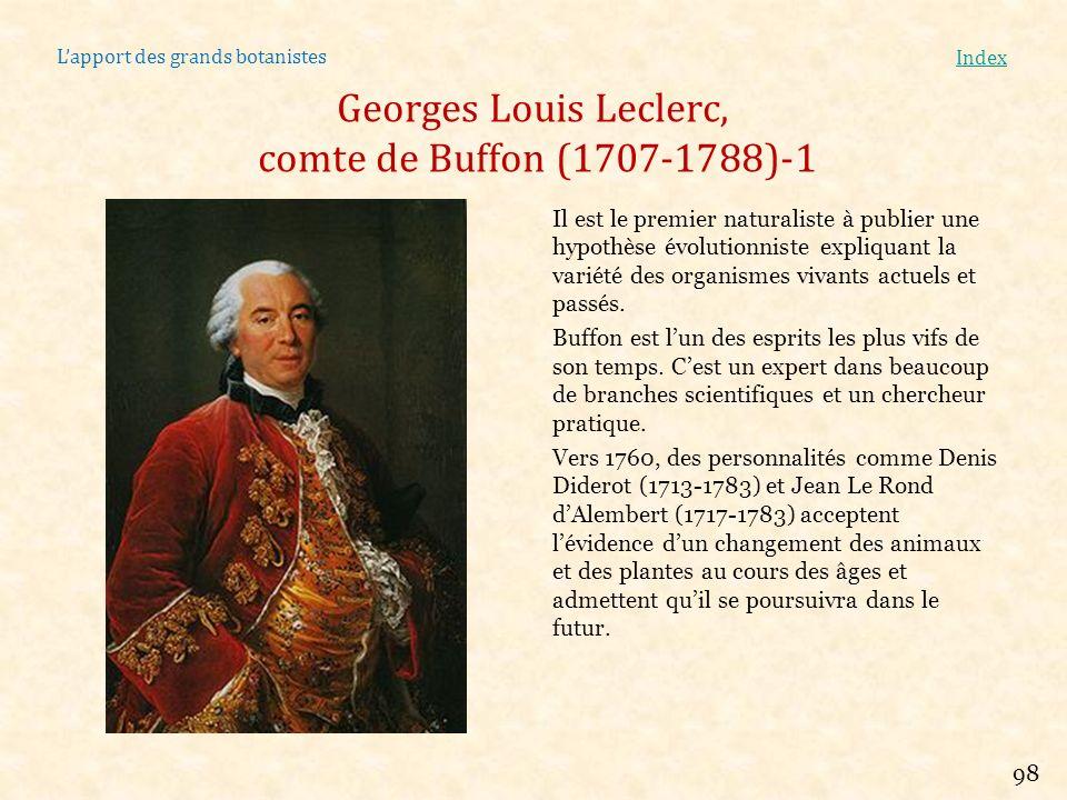 Lapport des grands botanistes Index Georges Louis Leclerc, comte de Buffon (1707-1788)-1 Il est le premier naturaliste à publier une hypothèse évoluti