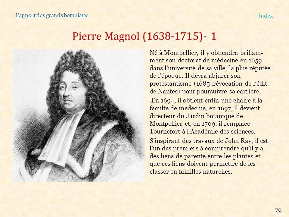 Lapport des grands botanistes Index Joseph Pitton de Tournefort (1656-1708)-1 Botaniste français né à Aix en Provence à la fois chercheur et enseignant.