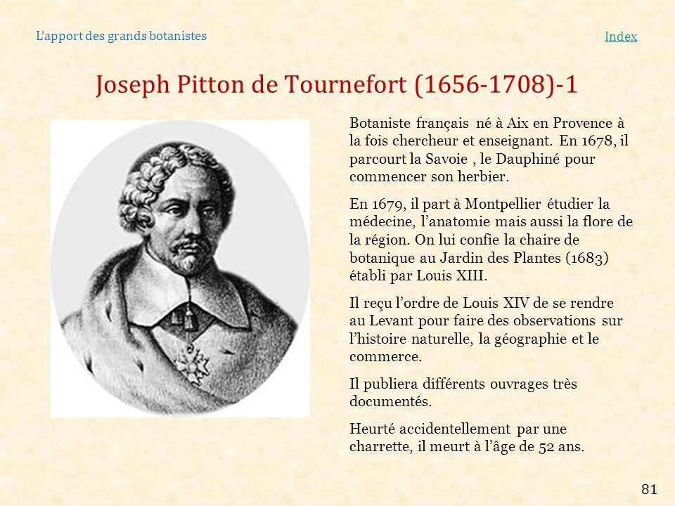 Lapport des grands botanistes Index Joseph Pitton de Tournefort (1656-1708)-1 Botaniste français né à Aix en Provence à la fois chercheur et enseignan