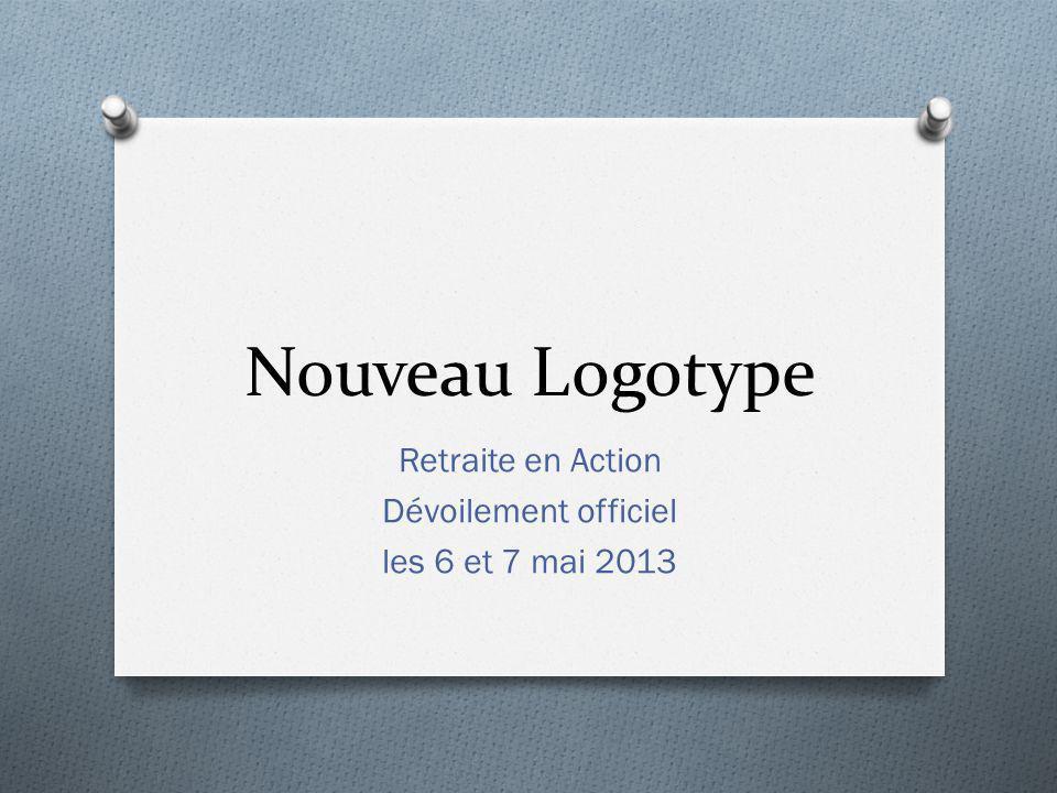 Nouveau Logotype Retraite en Action Dévoilement officiel les 6 et 7 mai 2013
