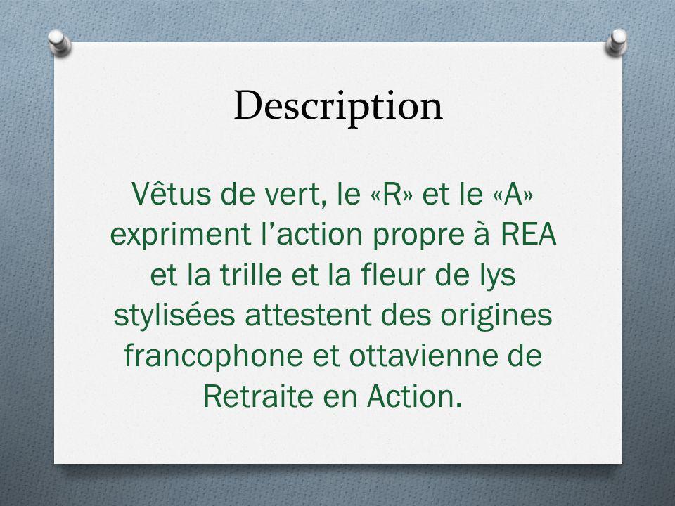 Vêtus de vert, le «R» et le «A» expriment laction propre à REA et la trille et la fleur de lys stylisées attestent des origines francophone et ottavienne de Retraite en Action.