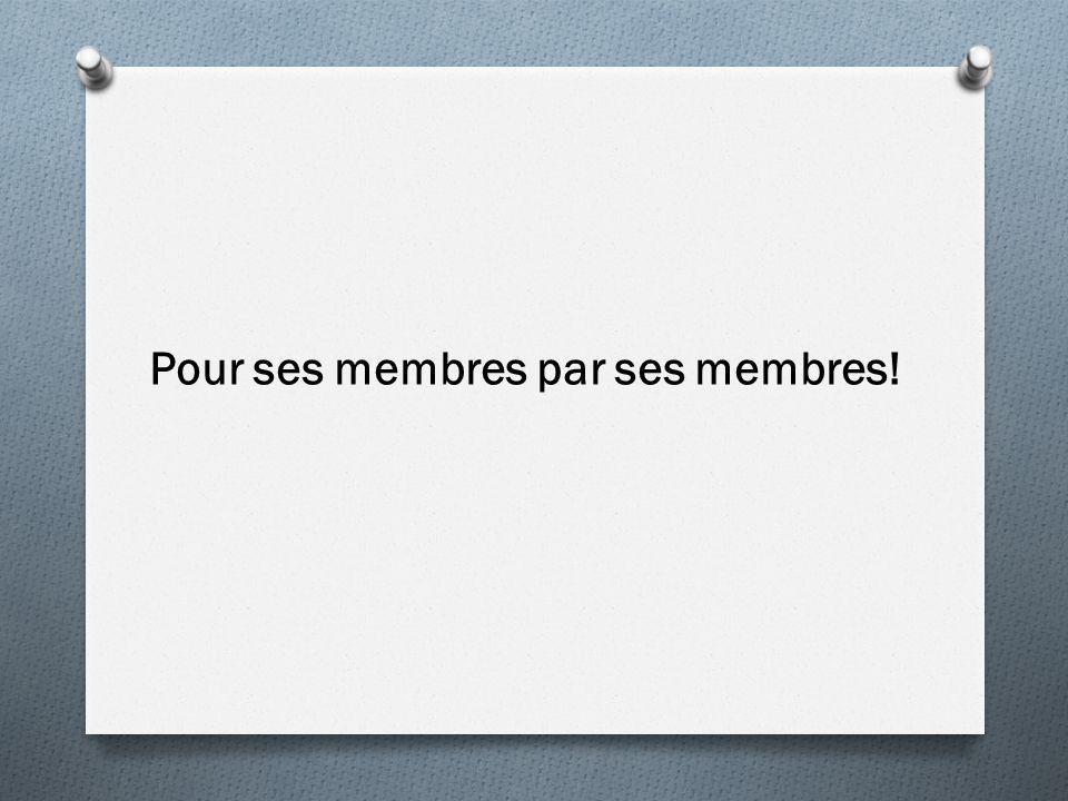 Pour ses membres par ses membres!
