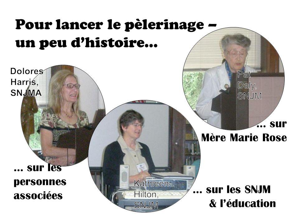 Pour lancer le pèlerinage – un peu dhistoire… … sur Mère Marie Rose … sur les personnes associées … sur les SNJM & léducation