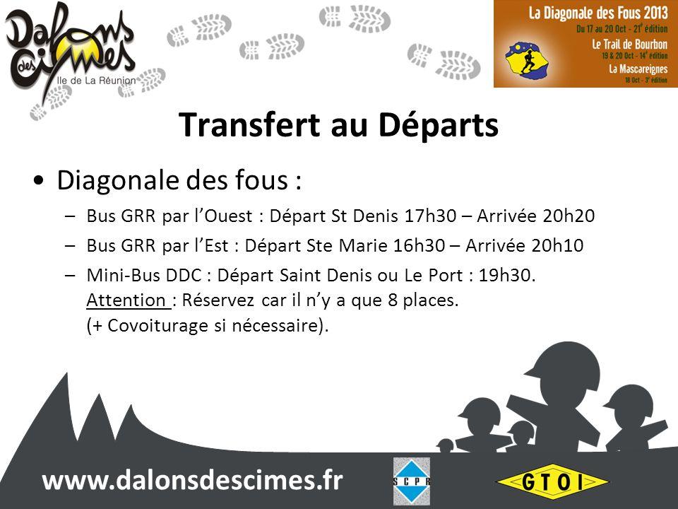 www.dalonsdescimes.fr Transfert au Départs Diagonale des fous : –Bus GRR par lOuest : Départ St Denis 17h30 – Arrivée 20h20 –Bus GRR par lEst : Départ Ste Marie 16h30 – Arrivée 20h10 –Mini-Bus DDC : Départ Saint Denis ou Le Port : 19h30.
