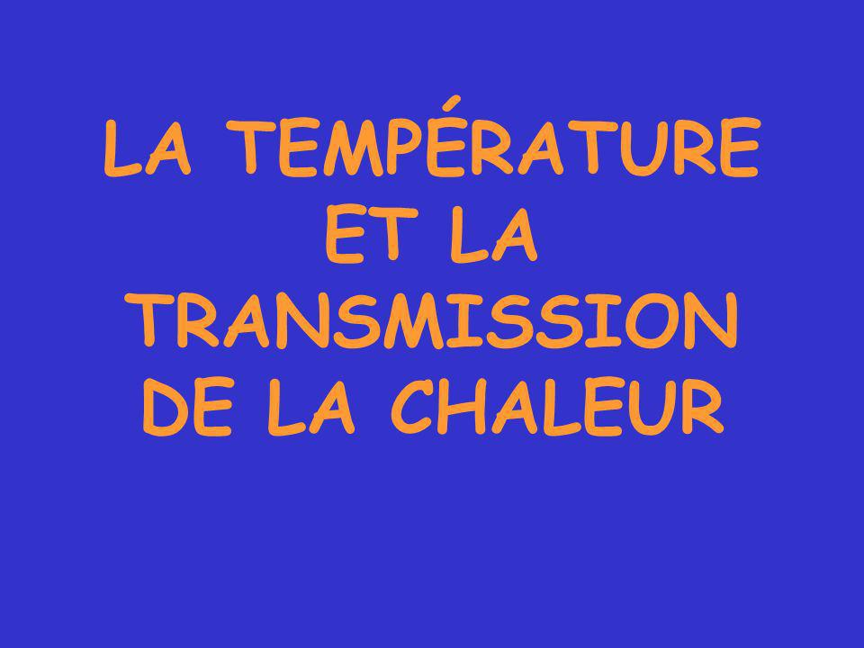 LA TEMPÉRATURE ET LA TRANSMISSION DE LA CHALEUR