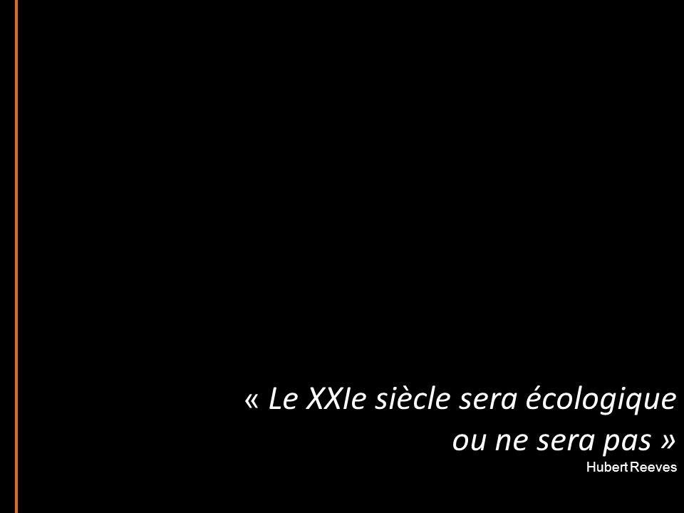 « Le XXIe siècle sera écologique ou ne sera pas » Hubert Reeves