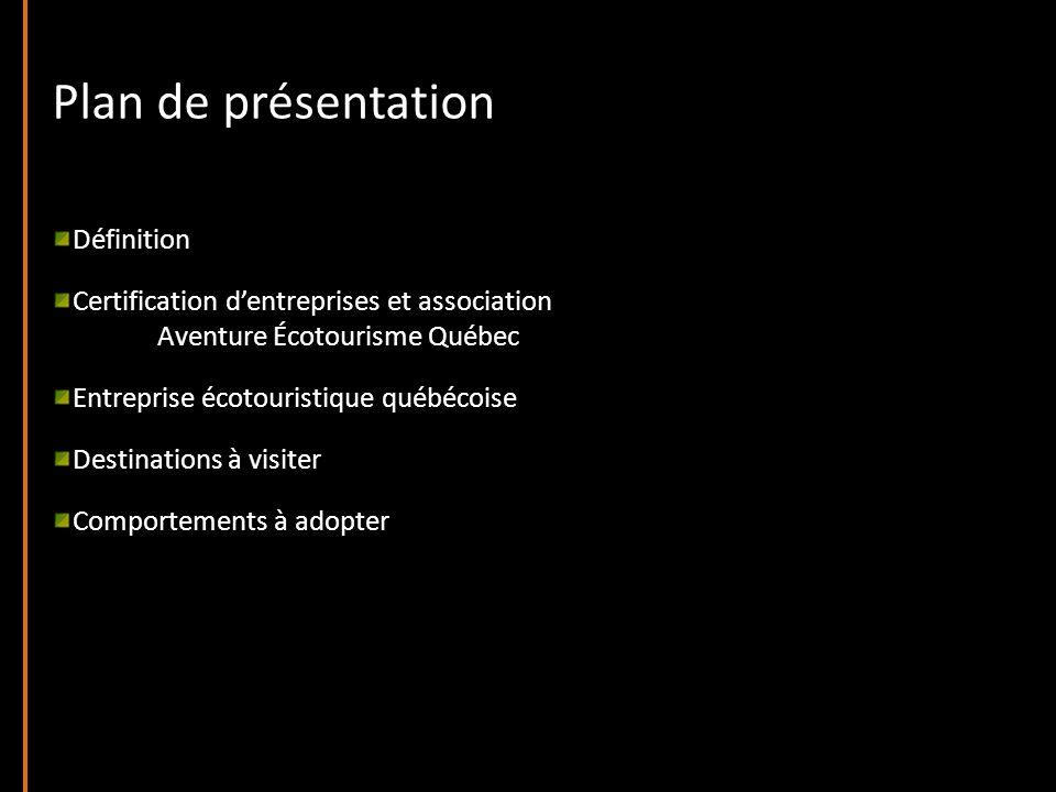 Plan de présentation Définition Certification dentreprises et association Aventure Écotourisme Québec Entreprise écotouristique québécoise Destinations à visiter Comportements à adopter