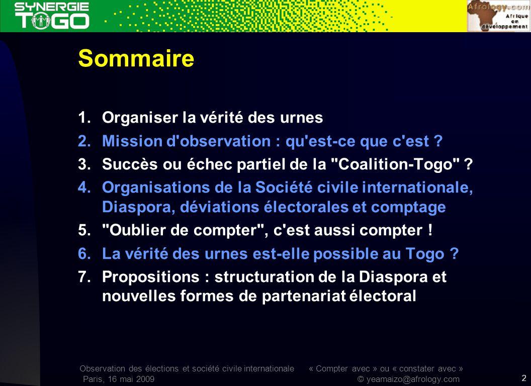Observation des élections et société civile internationale « Compter avec » ou « constater avec » Paris, 16 mai 2009 © yeamaizo@afrology.com DEVIATIONS ELECTORALES AU TOGO, 2010 (1 à 6) 13 Déviations influant le comptage ObjectifsSolutionsConstatés en 2005 .