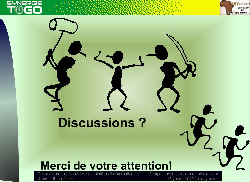 Observation des élections et société civile internationale « Compter avec » ou « constater avec » Paris, 16 mai 2009 © yeamaizo@afrology.com 24 Discussions .