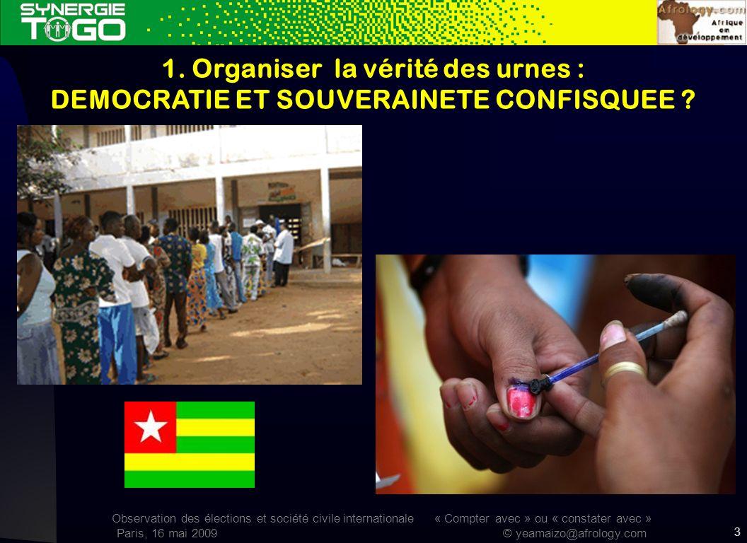 Observation des élections et société civile internationale « Compter avec » ou « constater avec » Paris, 16 mai 2009 © yeamaizo@afrology.com 3 1.