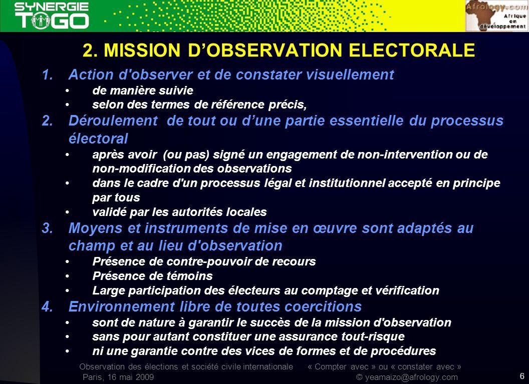 Observation des élections et société civile internationale « Compter avec » ou « constater avec » Paris, 16 mai 2009 © yeamaizo@afrology.com 6 2. MISS