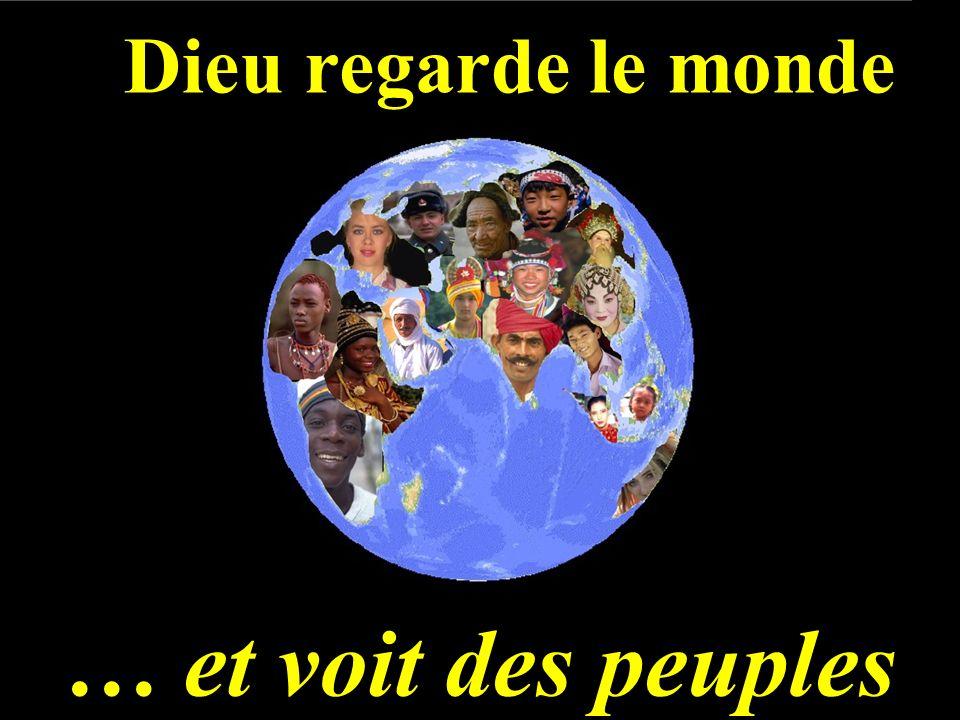 … et voit des peuples Dieu regarde le monde