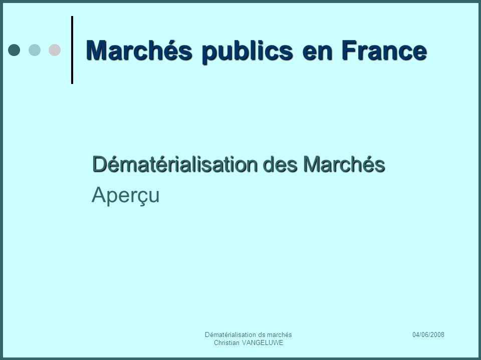04/06/2008Dématérialisation ds marchés Christian VANGELUWE Marchés publics en France Dématérialisation des Marchés Aperçu