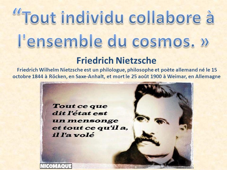 Friedrich Nietzsche Friedrich Wilhelm Nietzsche est un philologue, philosophe et poète allemand né le 15 octobre 1844 à Röcken, en Saxe-Anhalt, et mort le 25 août 1900 à Weimar, en Allemagne