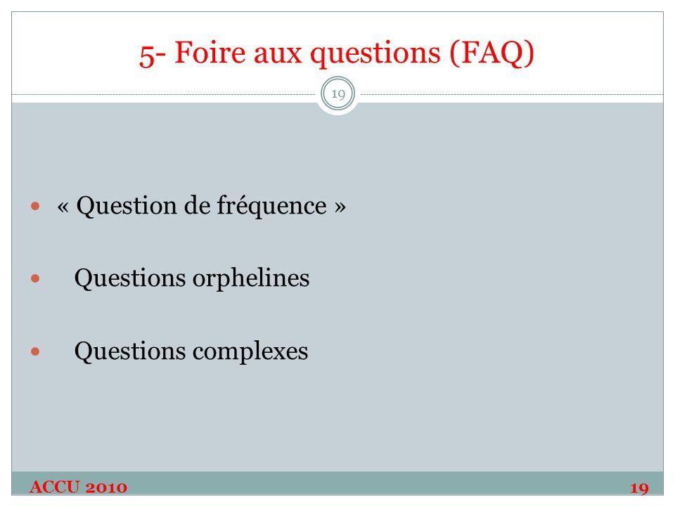 5- Foire aux questions (FAQ) ACCU 2010 19 19 « Question de fréquence » Questions orphelines Questions complexes