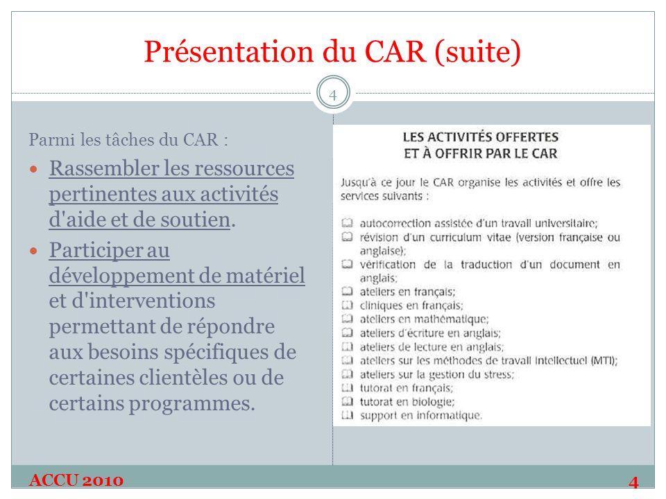 Présentation du CAR (suite) ACCU 20104 4 Parmi les tâches du CAR : Rassembler les ressources pertinentes aux activités d aide et de soutien.