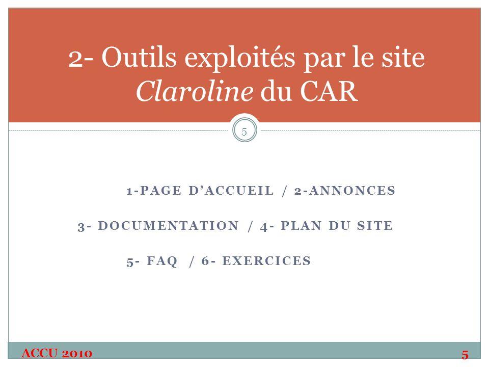 1-PAGE DACCUEIL / 2-ANNONCES 3- DOCUMENTATION / 4- PLAN DU SITE 5- FAQ / 6- EXERCICES 2- Outils exploités par le site Claroline du CAR ACCU 20105 5