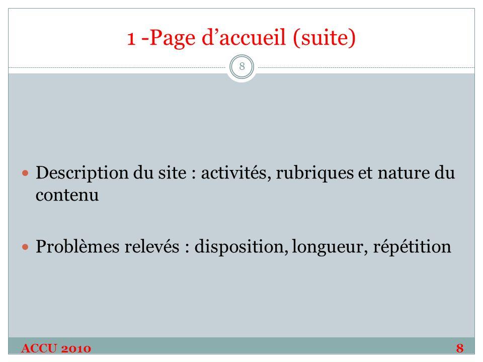 1 -Page daccueil (suite) Description du site : activités, rubriques et nature du contenu Problèmes relevés : disposition, longueur, répétition ACCU 20108 8