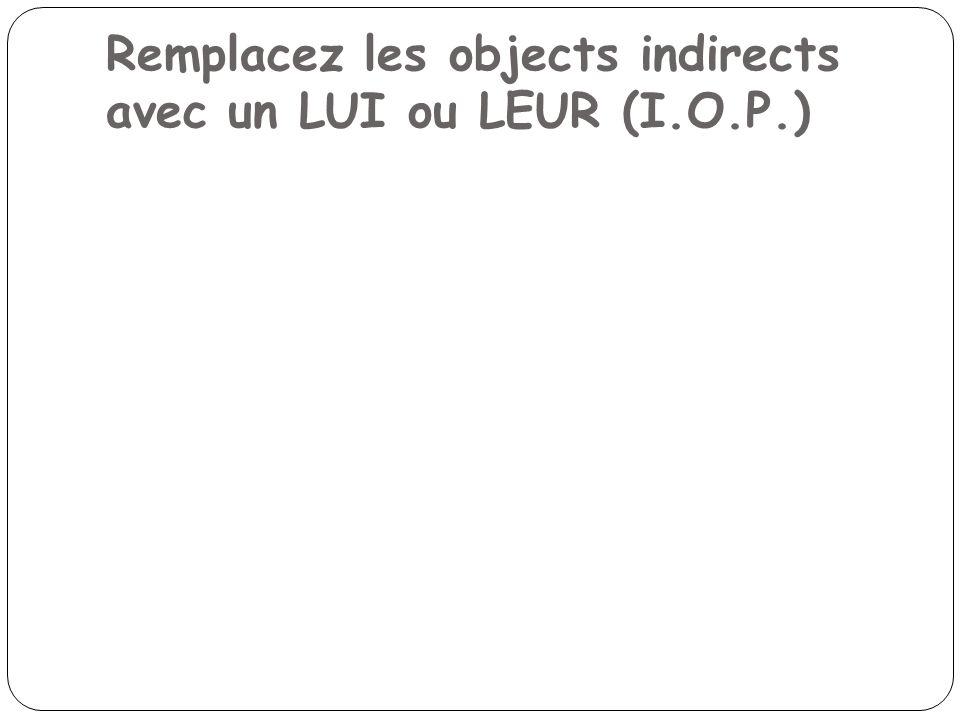 Remplacez les objects indirects avec un LUI ou LEUR (I.O.P.)