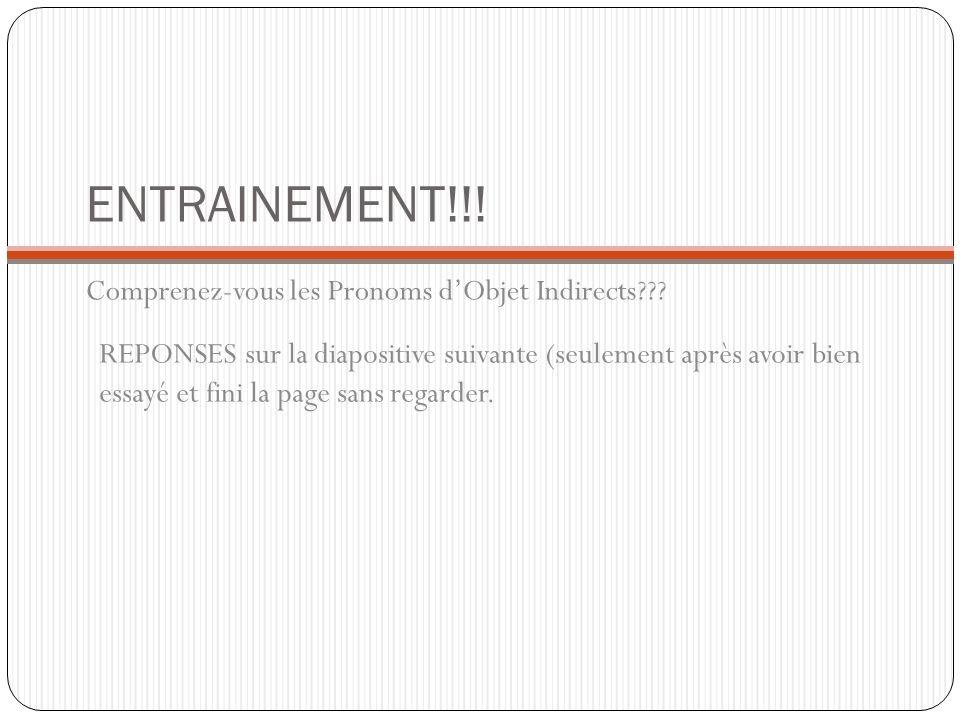 ENTRAINEMENT!!! Comprenez-vous les Pronoms dObjet Indirects??? REPONSES sur la diapositive suivante (seulement après avoir bien essayé et fini la page