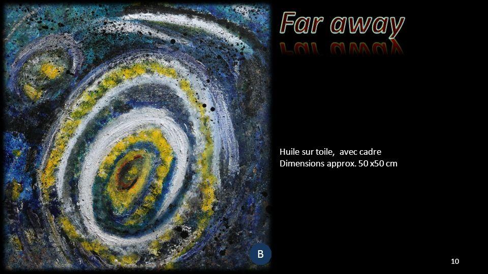 Huile sur toile, avec cadre Dimensions approx. 50 x50 cm 10 B B