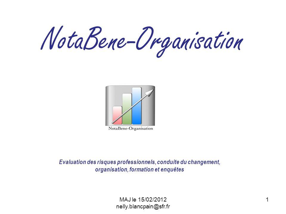 MAJ le 15/02/2012 nelly.blancpain@sfr.fr 1 NotaBene-Organisation Evaluation des risques professionnels, conduite du changement, organisation, formation et enquêtes