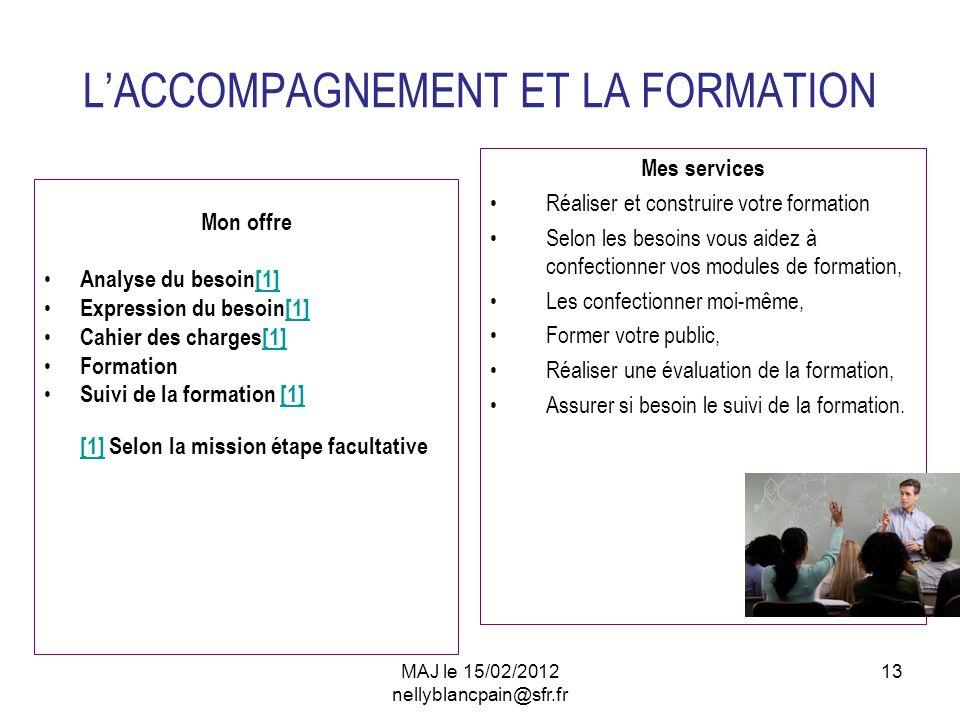 13 LACCOMPAGNEMENT ET LA FORMATION Mon offre Analyse du besoin[1][1] Expression du besoin[1][1] Cahier des charges[1][1] Formation Suivi de la formati