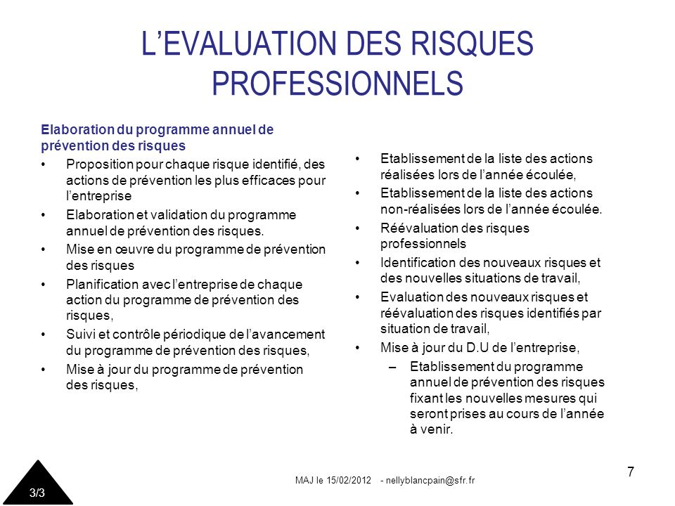 Elaboration du programme annuel de prévention des risques Proposition pour chaque risque identifié, des actions de prévention les plus efficaces pour lentreprise Elaboration et validation du programme annuel de prévention des risques.