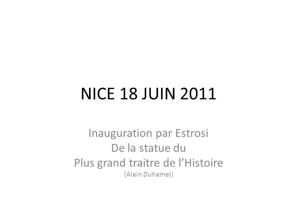 NICE 18 JUIN 2011 Inauguration par Estrosi De la statue du Plus grand traitre de lHistoire (Alain Duhamel)
