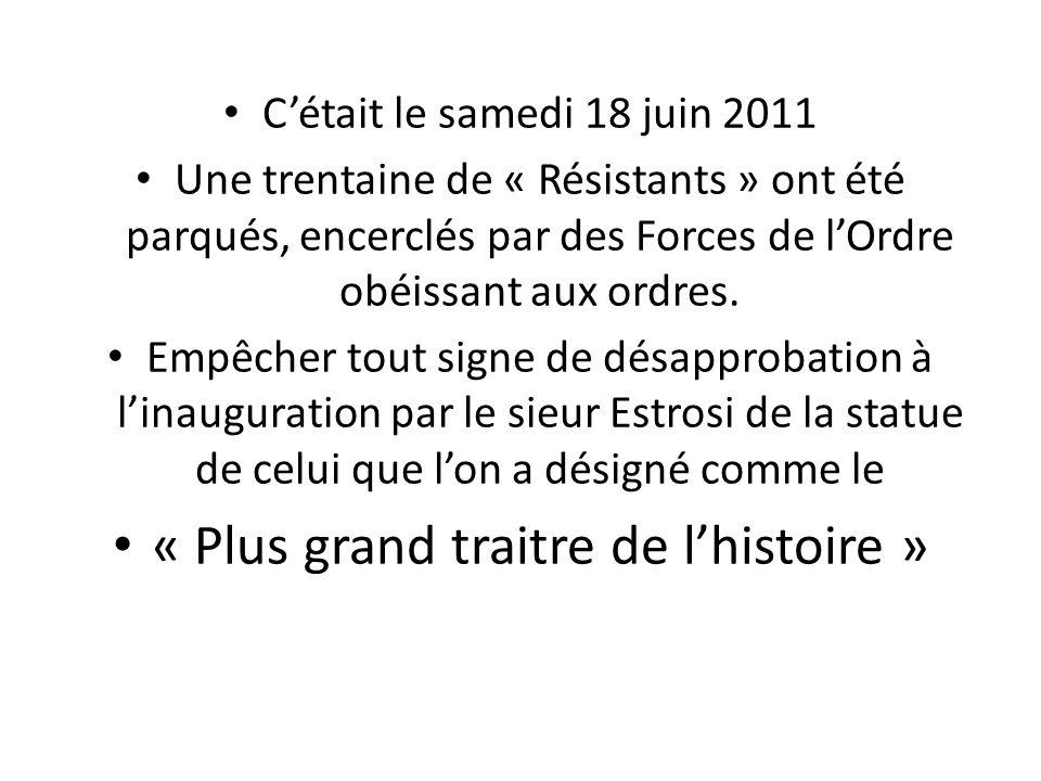 Cétait le samedi 18 juin 2011 Une trentaine de « Résistants » ont été parqués, encerclés par des Forces de lOrdre obéissant aux ordres. Empêcher tout