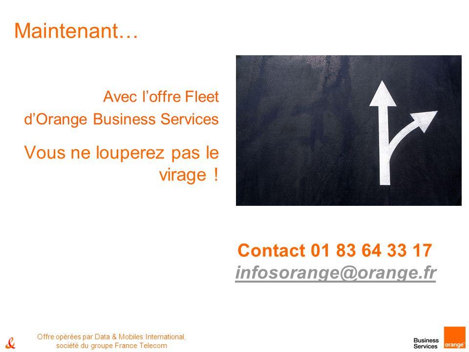 Maintenant… Avec loffre Fleet dOrange Business Services Vous ne louperez pas le virage ! Contact 01 83 64 33 17 infosorange@orange.fr infosorange@oran