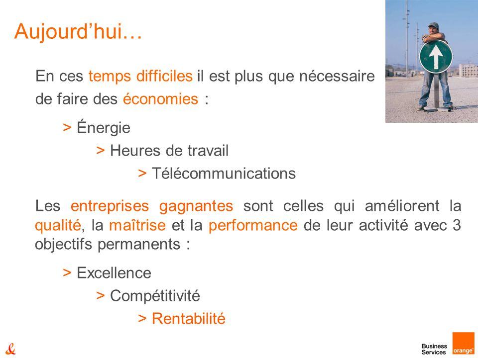 Aujourdhui… En ces temps difficiles il est plus que nécessaire de faire des économies : > Énergie > Heures de travail > Télécommunications Les entrepr