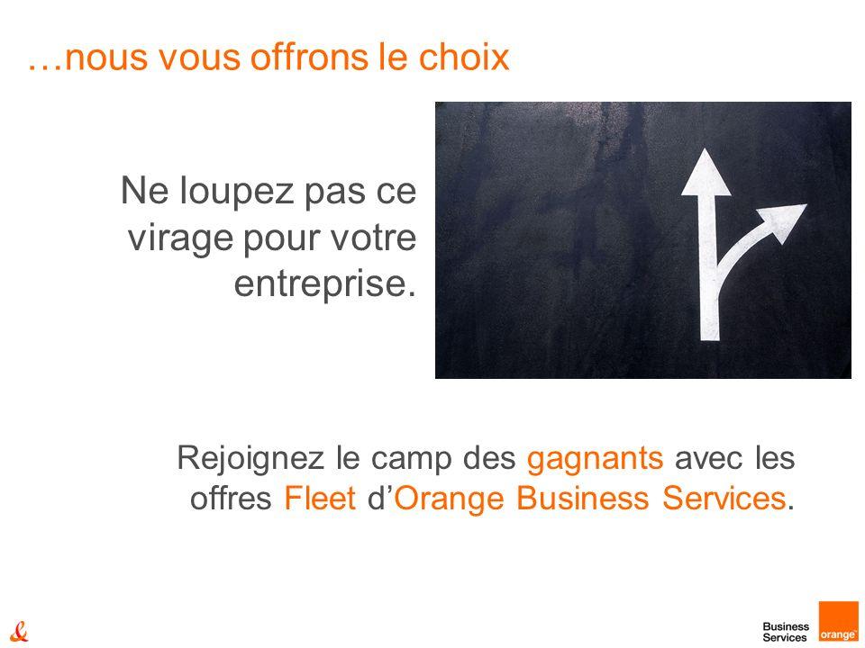 …nous vous offrons le choix Rejoignez le camp des gagnants avec les offres Fleet dOrange Business Services.