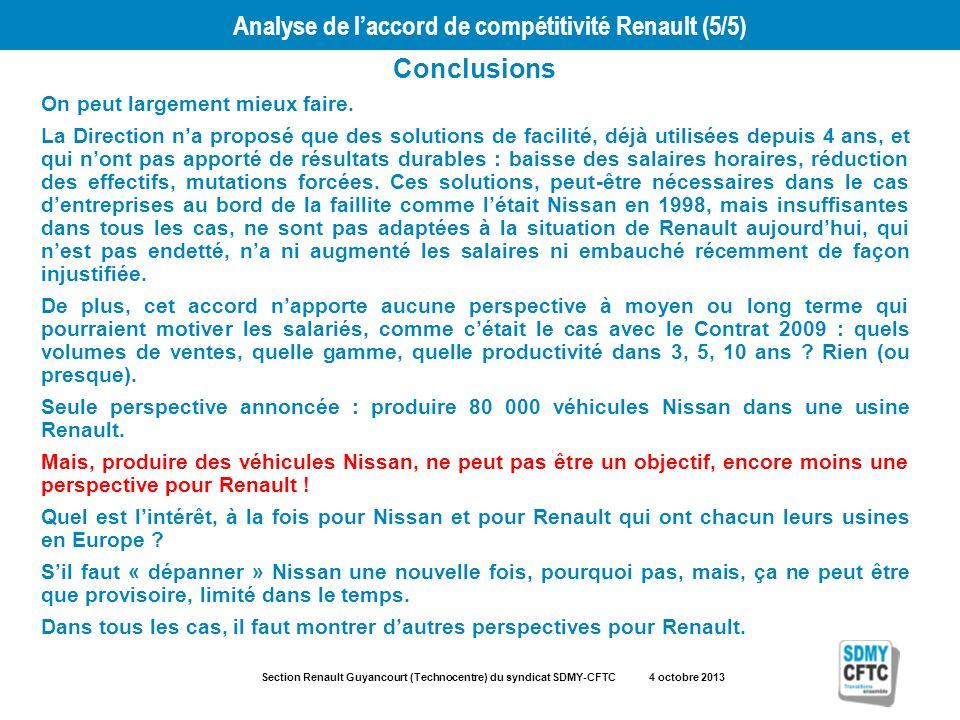 Section Renault Guyancourt (Technocentre) du syndicat SDMY-CFTC 4 octobre 2013 Analyse de laccord de compétitivité Renault (5/5) Conclusions On peut largement mieux faire.
