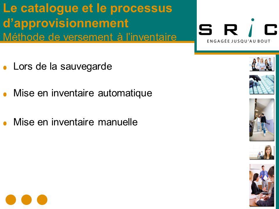 Lors de la sauvegarde Mise en inventaire automatique Mise en inventaire manuelle Le catalogue et le processus dapprovisionnement Méthode de versement à linventaire