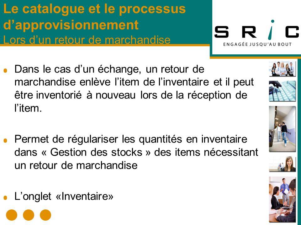Dans le cas dun échange, un retour de marchandise enlève litem de linventaire et il peut être inventorié à nouveau lors de la réception de litem.