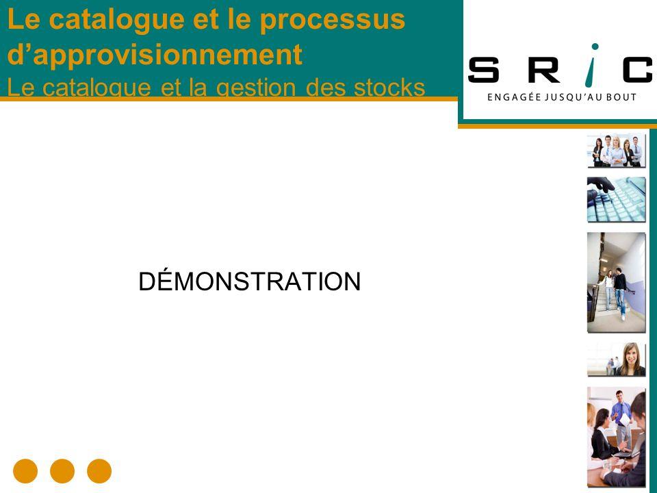 DÉMONSTRATION Le catalogue et le processus dapprovisionnement Le catalogue et la gestion des stocks