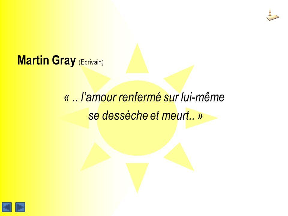 Martin Gray (Ecrivain) «.. lamour renfermé sur lui-même se dessèche et meurt.. »