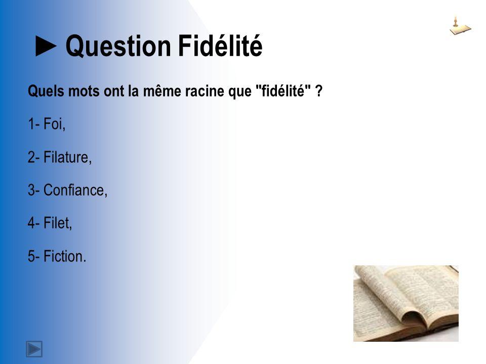 Question Fidélité Quels mots ont la même racine que fidélité .