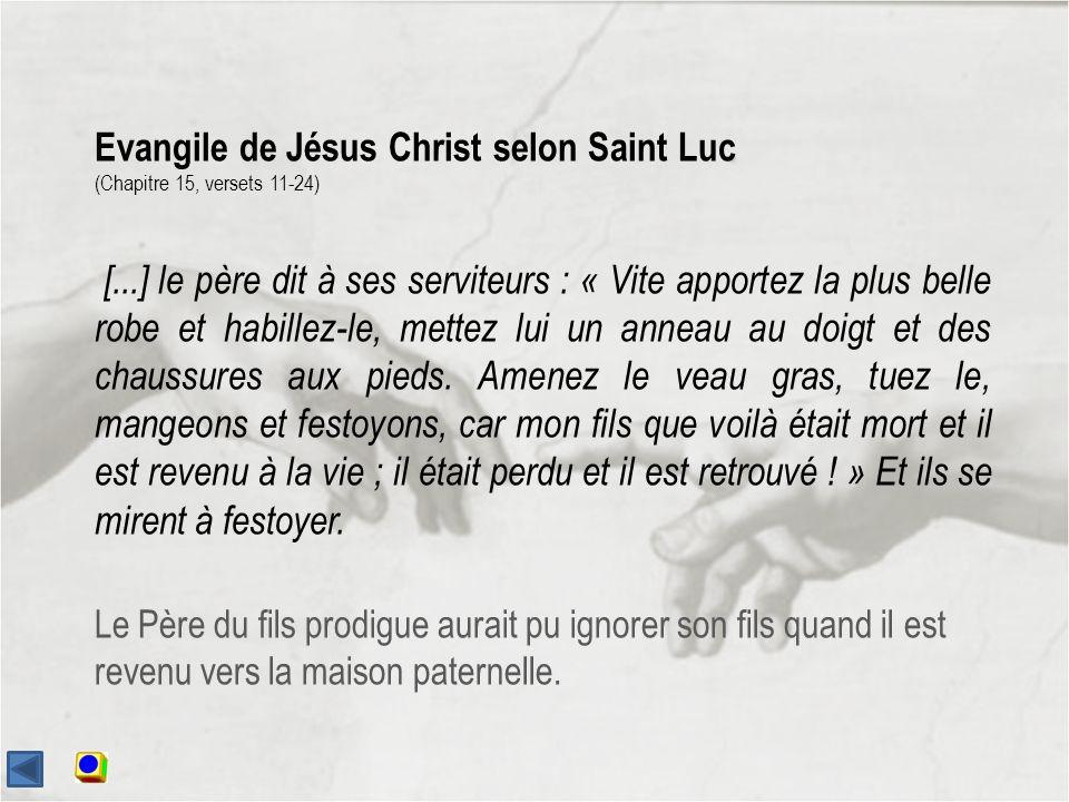 Evangile de Jésus Christ selon Saint Luc (Chapitre 15, versets 11-24) [...] le père dit à ses serviteurs : « Vite apportez la plus belle robe et habillez-le, mettez lui un anneau au doigt et des chaussures aux pieds.