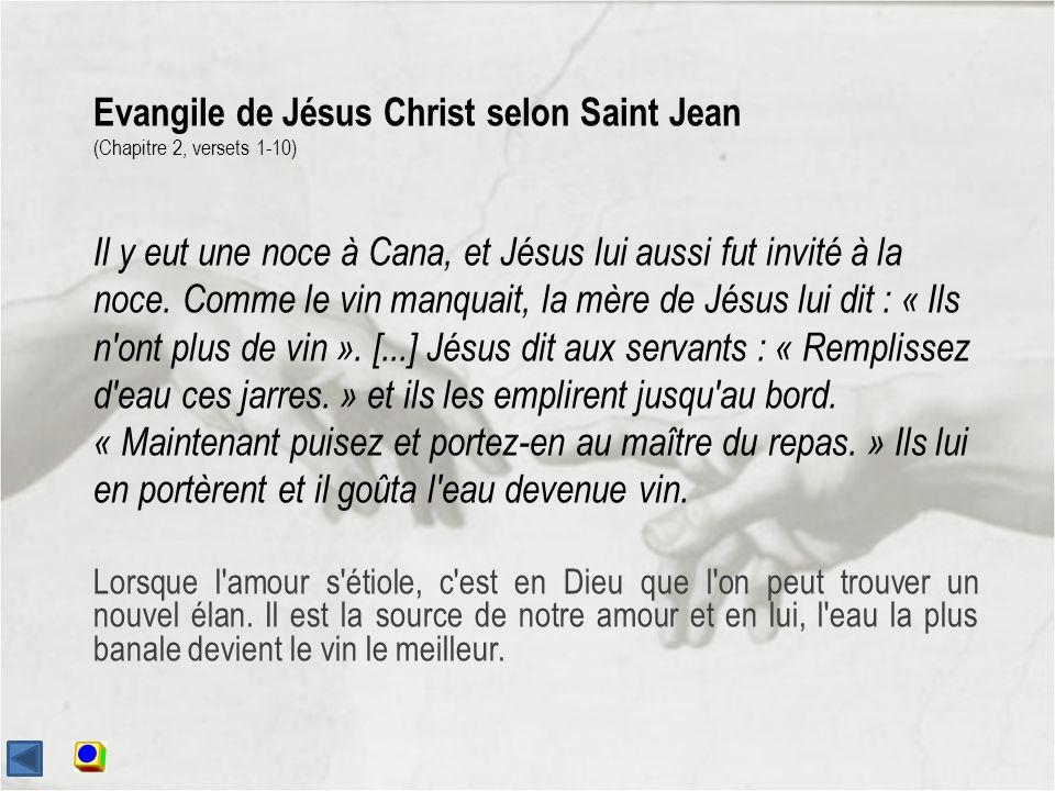 Evangile de Jésus Christ selon Saint Jean (Chapitre 2, versets 1-10) Il y eut une noce à Cana, et Jésus lui aussi fut invité à la noce.