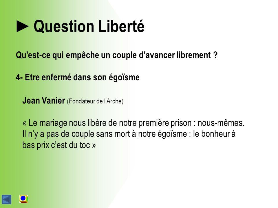 Question Liberté Jean Vanier (Fondateur de lArche) « Le mariage nous libère de notre première prison : nous-mêmes.
