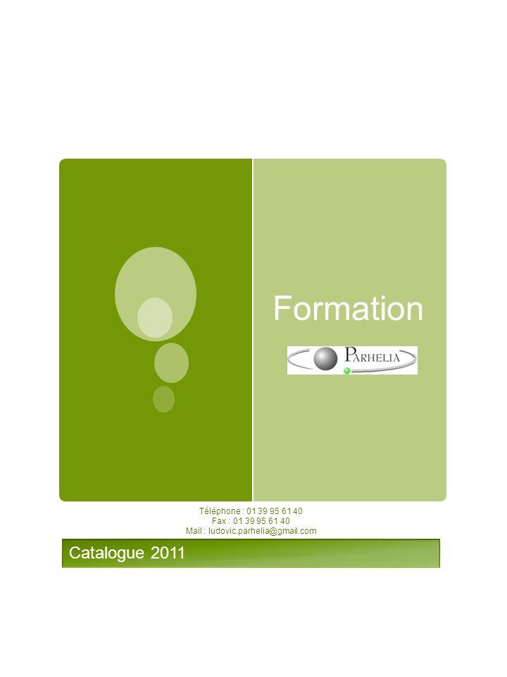 Formation Catalogue 2011 Téléphone : 01 39 95 61 40 Fax : 01 39 95 61 40 Mail : ludovic.parhelia@gmail.com
