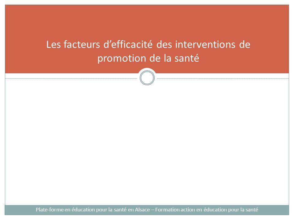 Les facteurs defficacité des interventions de promotion de la santé Plate-forme en éducation pour la santé en Alsace – Formation action en éducation pour la santé