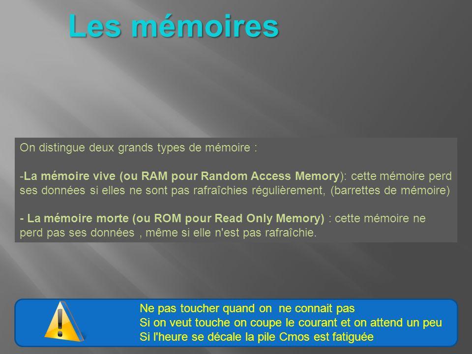 On distingue deux grands types de mémoire : -La mémoire vive (ou RAM pour Random Access Memory): cette mémoire perd ses données si elles ne sont pas r